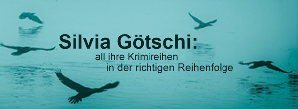 Silvia Götschi und ihre Krimireihen in der richtigen Reihenfolge