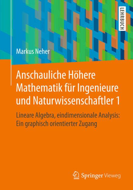 Bild zu Anschauliche Höhere Mathematik für Ingenieure und Naturwissenschaftler 1 von Neher, Markus