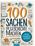 100 Sachen, die Geschichte machten von Henßler, Patrick