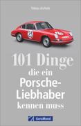 101 Dinge, die ein Porsche-Liebhaber kennen muss von Aichele, Tobias