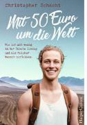 Bild zu Mit 50 Euro um die Welt - Wie ich mit wenig in der Tasche loszog und als reicher Mensch zurückkam von Schacht, Christopher