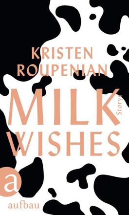 Bild zu Milkwishes von Roupenian, Kristen