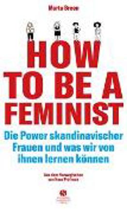Bild zu How To Be A Feminist - Die Power skandinavischer Frauen und was wir von ihnen lernen können von Breen, Marta