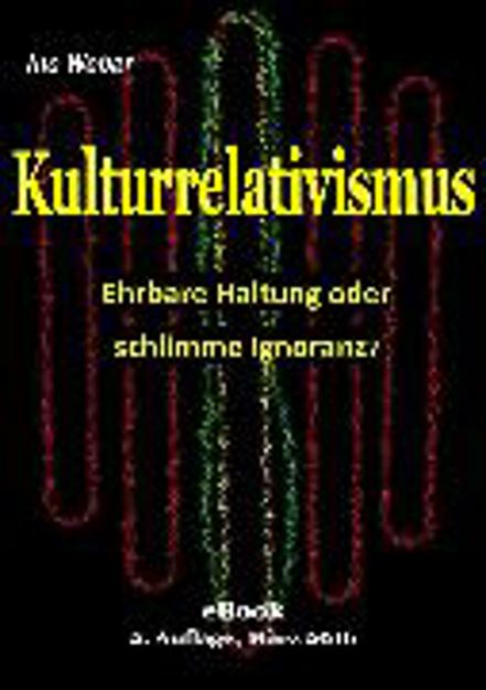 Bild zu Kulturrelativismus - Ehrbare Haltung oder schlimme Ignoranz? (eBook) von Weber, Ino