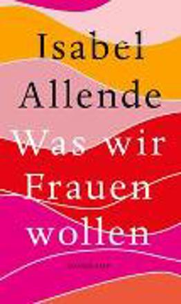 Bild zu Was wir Frauen wollen von Allende, Isabel
