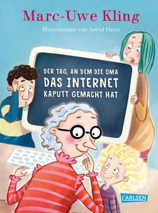 Bild zu Der Tag, an dem die Oma das Internet kaputt gemacht hat von Kling, Marc-Uwe