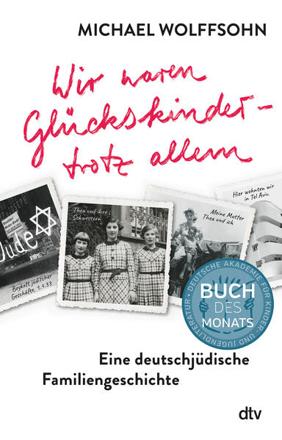 Bild zu Wir waren Glückskinder - trotz allem. Eine deutsch-jüdische Familiengeschichte von Wolffsohn, Michael