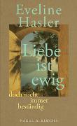 »Liebe ist ewig, doch nicht immer beständig« von Hasler, Eveline