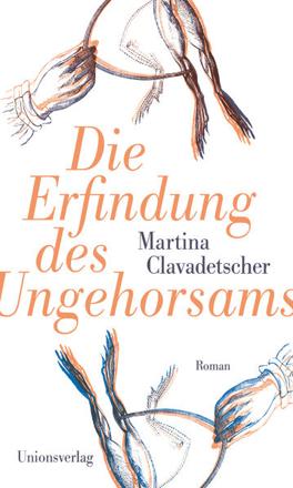 Bild zu Die Erfindung des Ungehorsams von Clavadetscher, Martina
