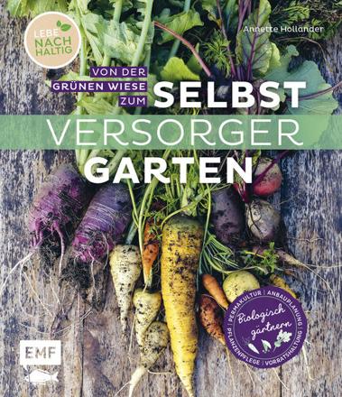 Bild zu Von der grünen Wiese zum Selbstversorgergarten - biologisch gärtnern von Holländer, Annette