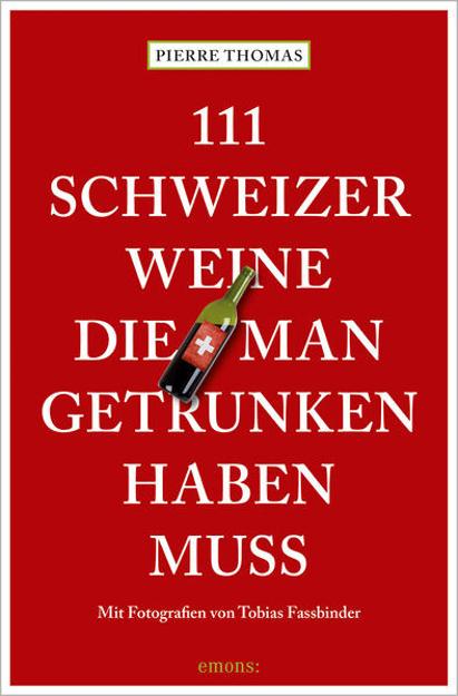 Bild zu 111 Schweizer Weine, die man getrunken haben muss von Thomas, Pierre